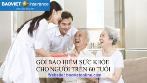 gói bảo hiểm sức khỏe cho người trên 60 tuổi