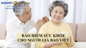 bảo hiêm sức khỏe cho người già bảo việt