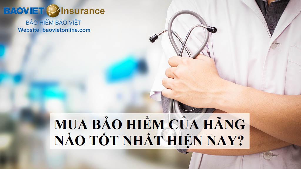 Mua bảo hiểm sức khỏe của hãng nào tốt nhất hiện nay